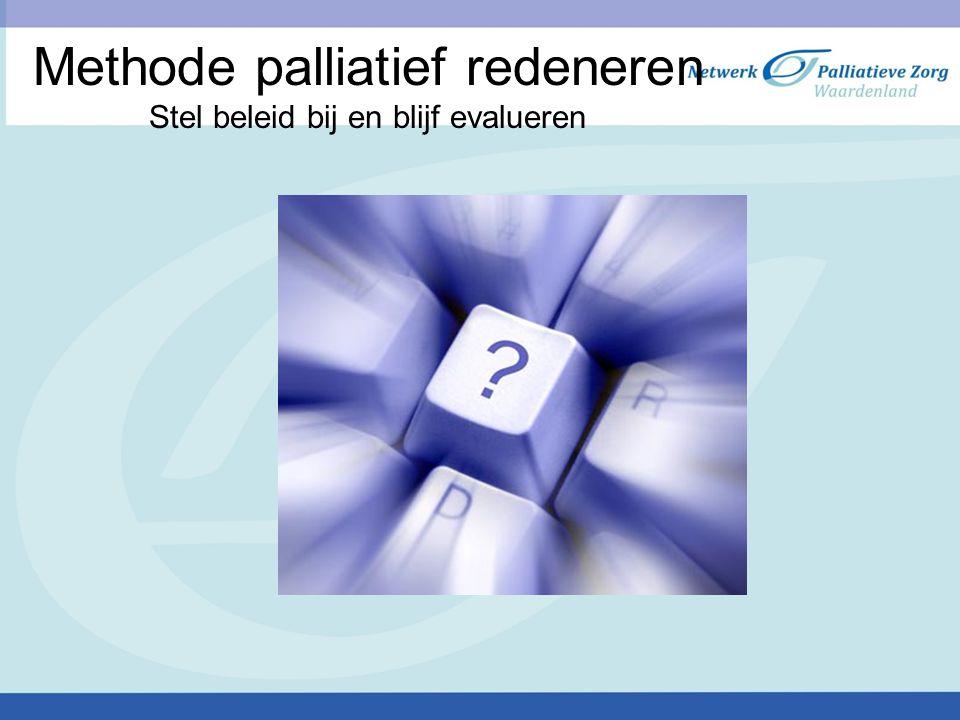 Methode palliatief redeneren Stel beleid bij en blijf evalueren