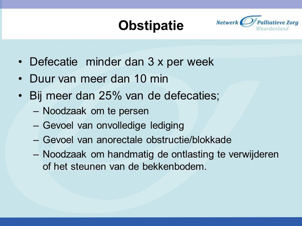 Obstipatie Defecatie minder dan 3 x per week Duur van meer dan 10 min