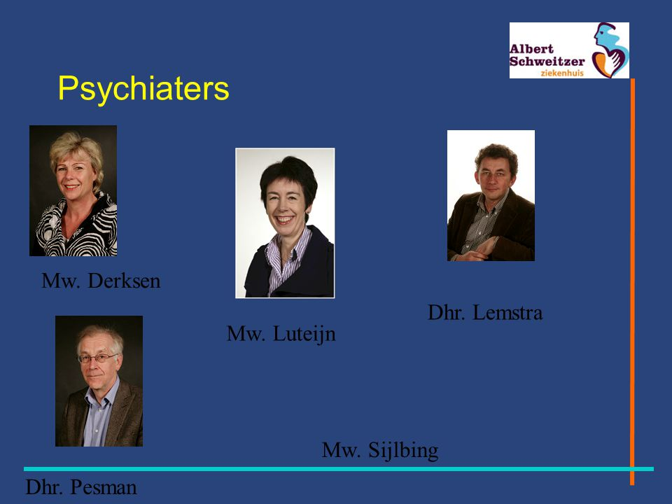 Psychiaters Mw. Derksen Dhr. Lemstra Mw. Luteijn Mw. Sijlbing