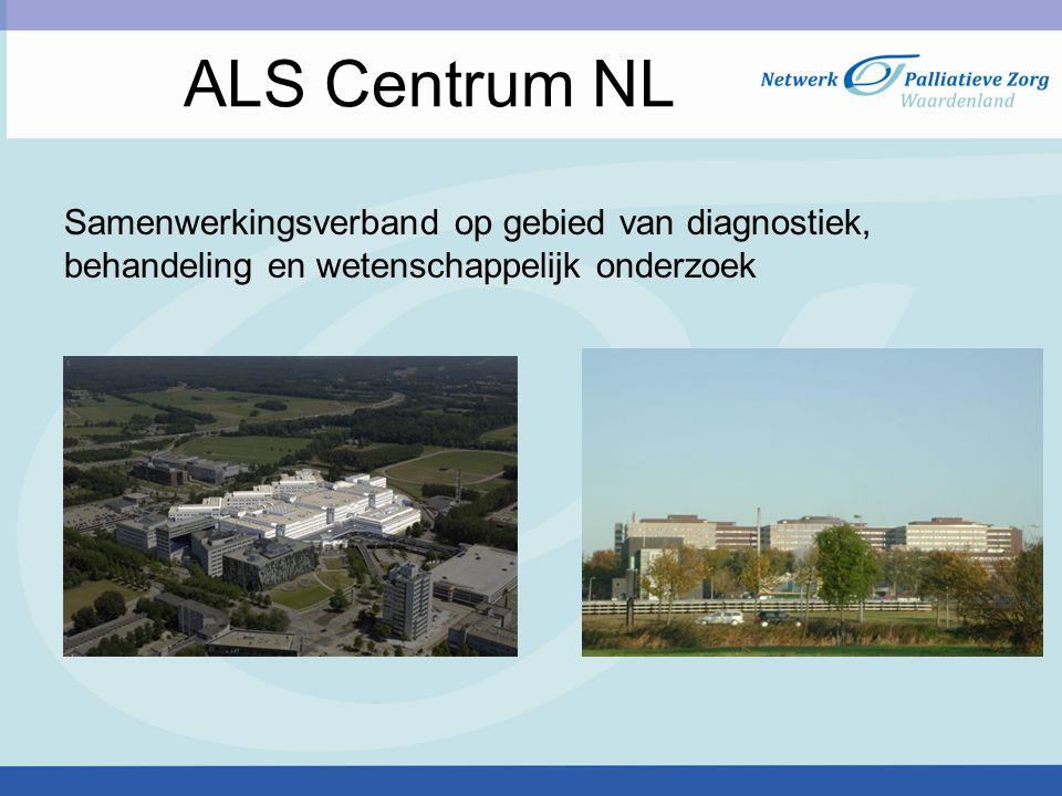 ALS Centrum NL Samenwerkingsverband op gebied van diagnostiek, behandeling en wetenschappelijk onderzoek.