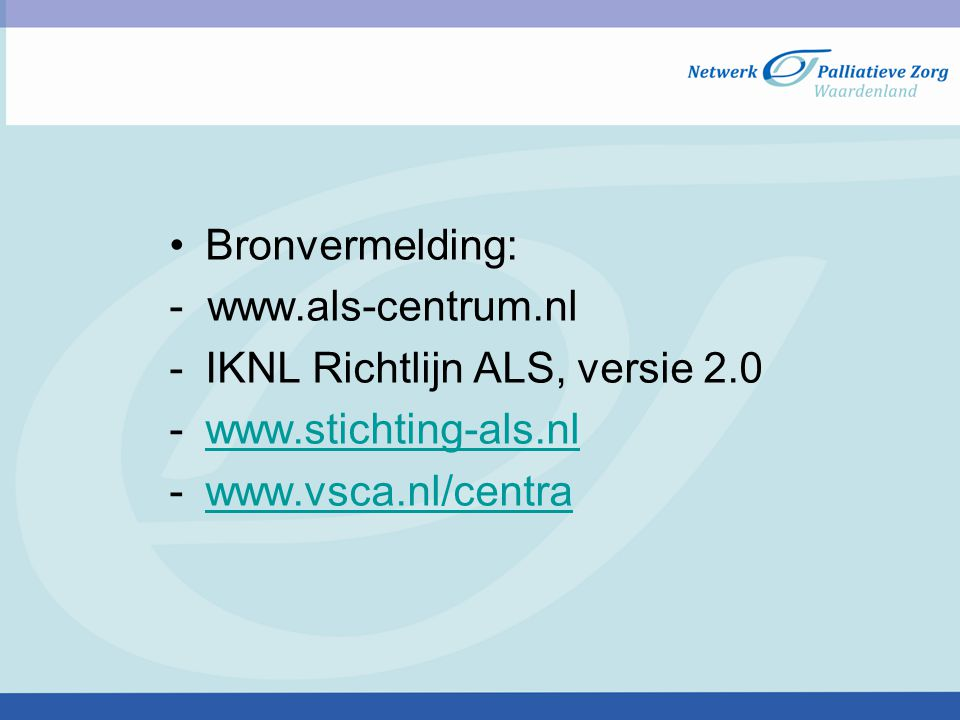 Bronvermelding: - www.als-centrum.nl. IKNL Richtlijn ALS, versie 2.0.