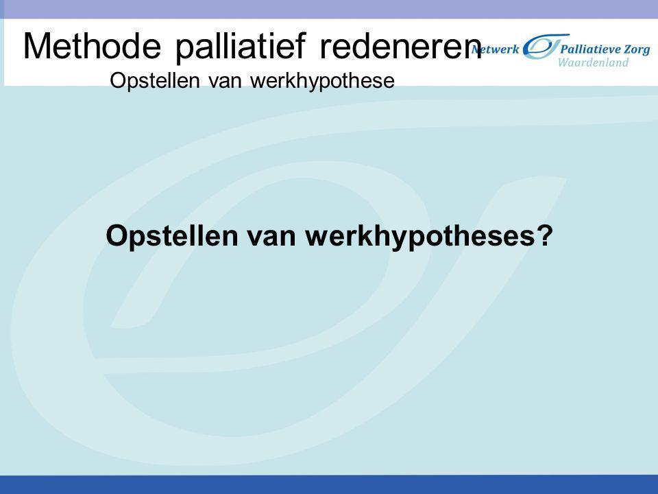 Methode palliatief redeneren Opstellen van werkhypothese