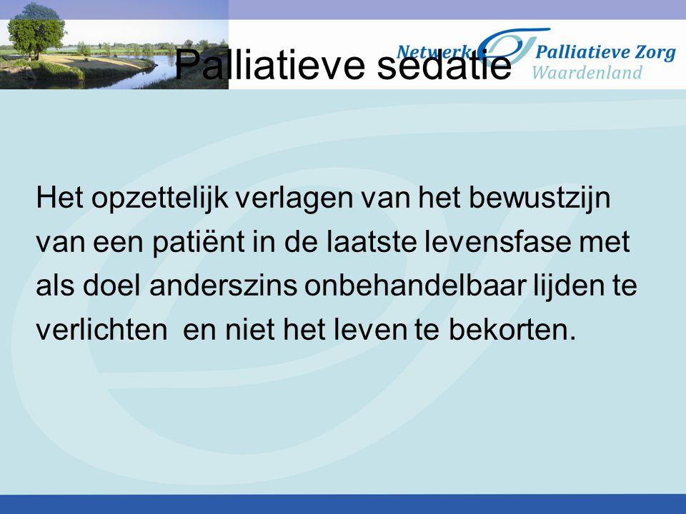 Palliatieve sedatie Het opzettelijk verlagen van het bewustzijn