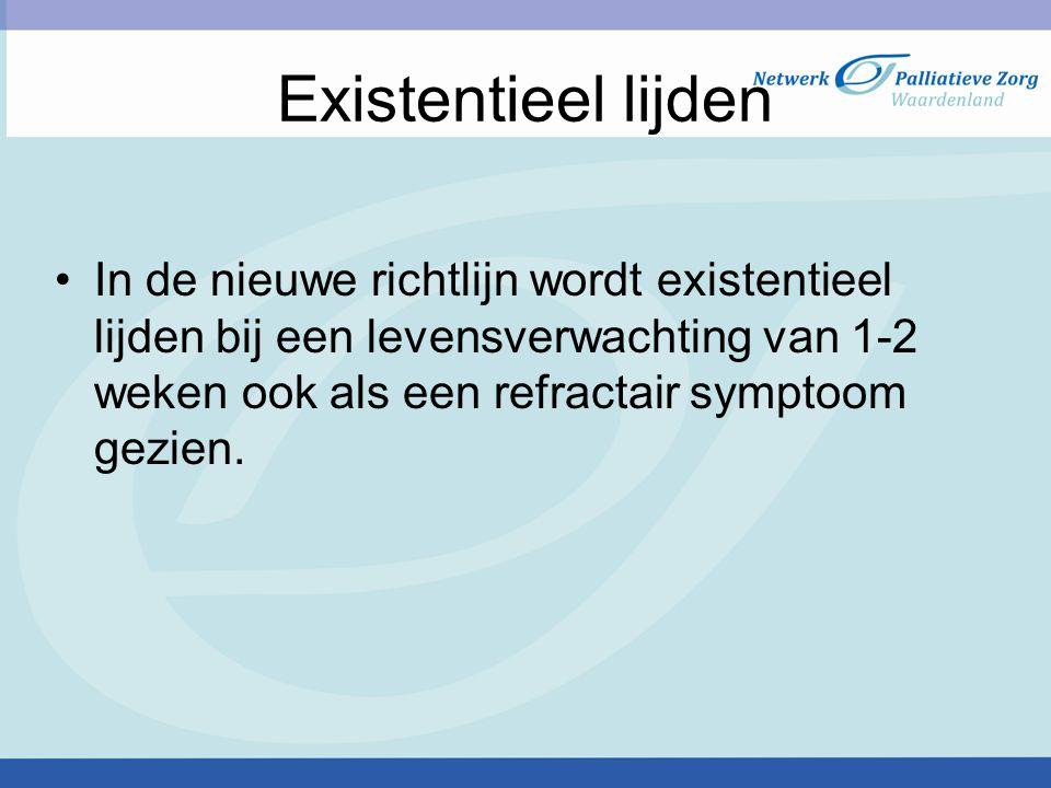 Existentieel lijden In de nieuwe richtlijn wordt existentieel lijden bij een levensverwachting van 1-2 weken ook als een refractair symptoom gezien.