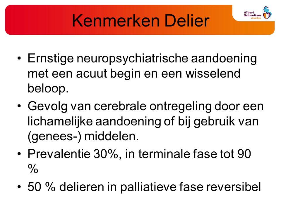 Kenmerken Delier Ernstige neuropsychiatrische aandoening met een acuut begin en een wisselend beloop.