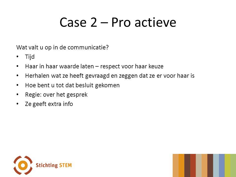Case 2 – Pro actieve Wat valt u op in de communicatie Tijd