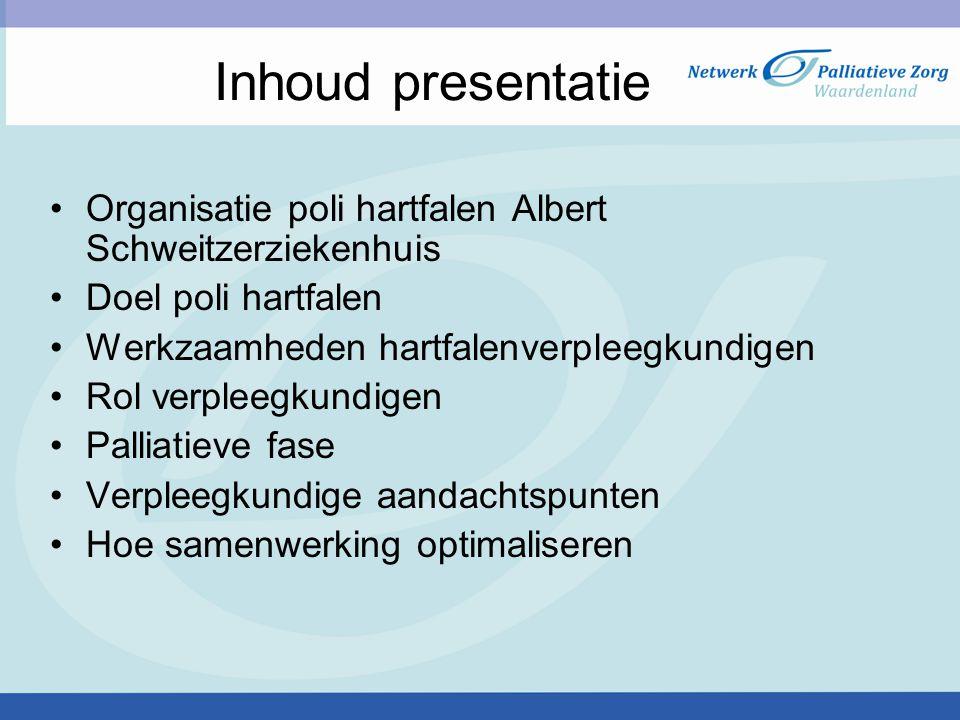 Inhoud presentatie Organisatie poli hartfalen Albert Schweitzerziekenhuis. Doel poli hartfalen. Werkzaamheden hartfalenverpleegkundigen.
