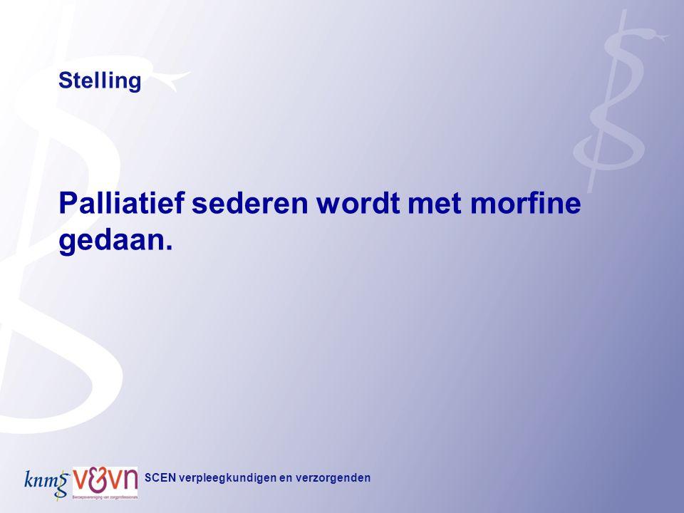 Palliatief sederen wordt met morfine gedaan.