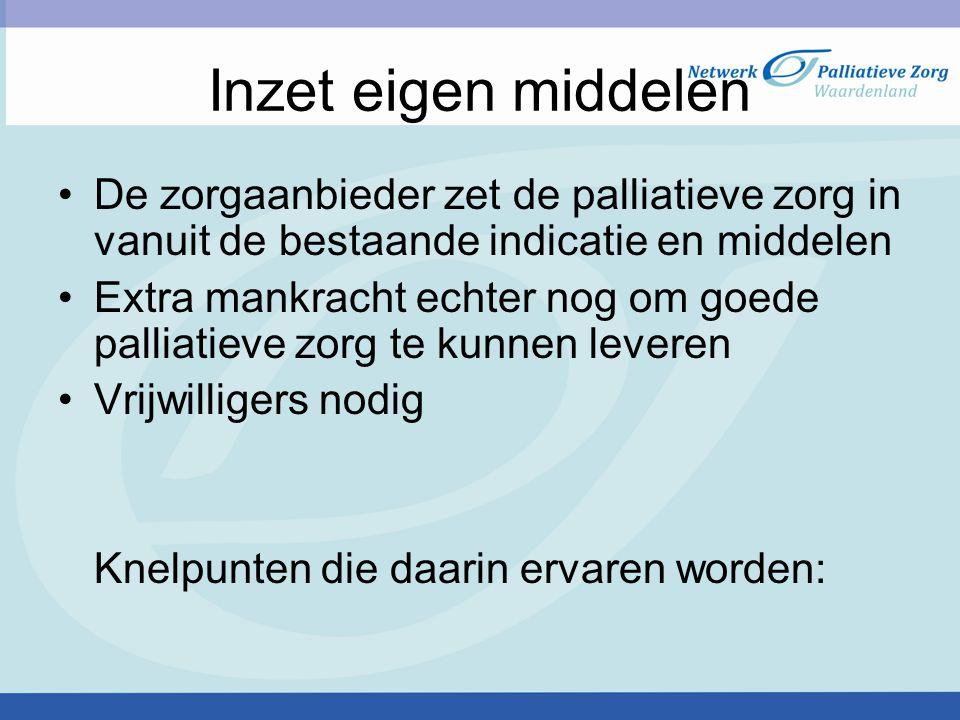 Inzet eigen middelen De zorgaanbieder zet de palliatieve zorg in vanuit de bestaande indicatie en middelen.