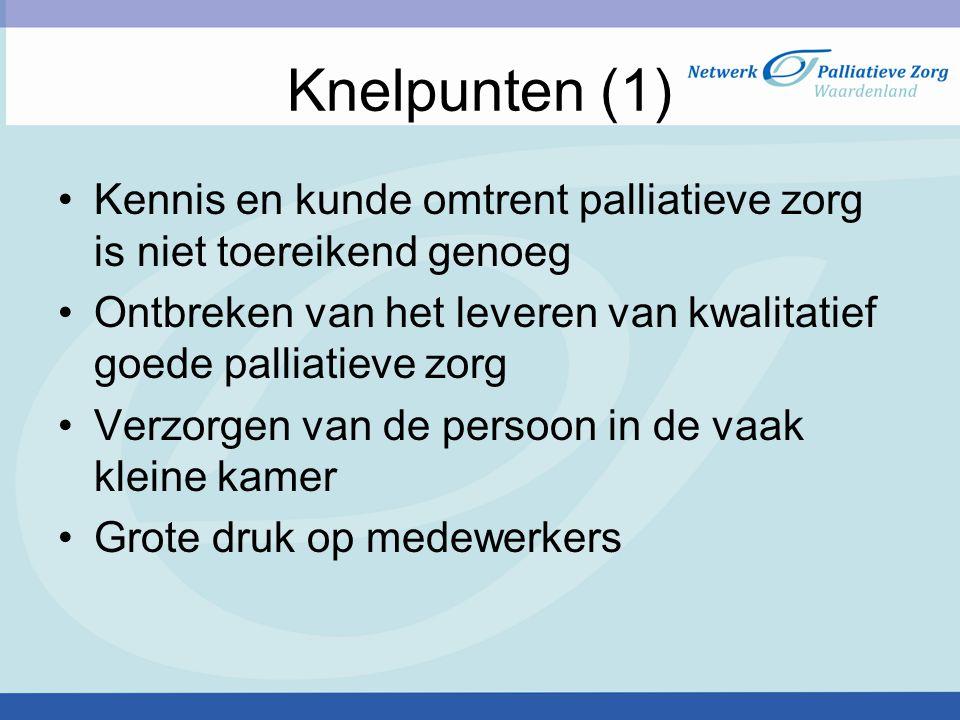 Knelpunten (1) Kennis en kunde omtrent palliatieve zorg is niet toereikend genoeg. Ontbreken van het leveren van kwalitatief goede palliatieve zorg.