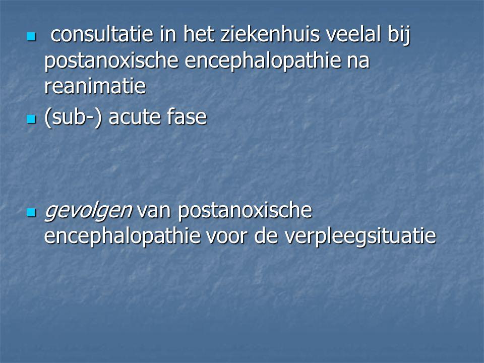 consultatie in het ziekenhuis veelal bij postanoxische encephalopathie na reanimatie