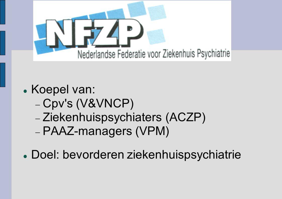 Koepel van: Cpv s (V&VNCP) Ziekenhuispsychiaters (ACZP) PAAZ-managers (VPM) Doel: bevorderen ziekenhuispsychiatrie.