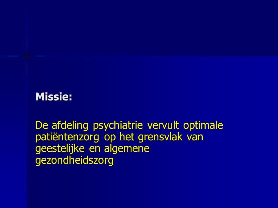 Missie: De afdeling psychiatrie vervult optimale patiëntenzorg op het grensvlak van geestelijke en algemene gezondheidszorg.