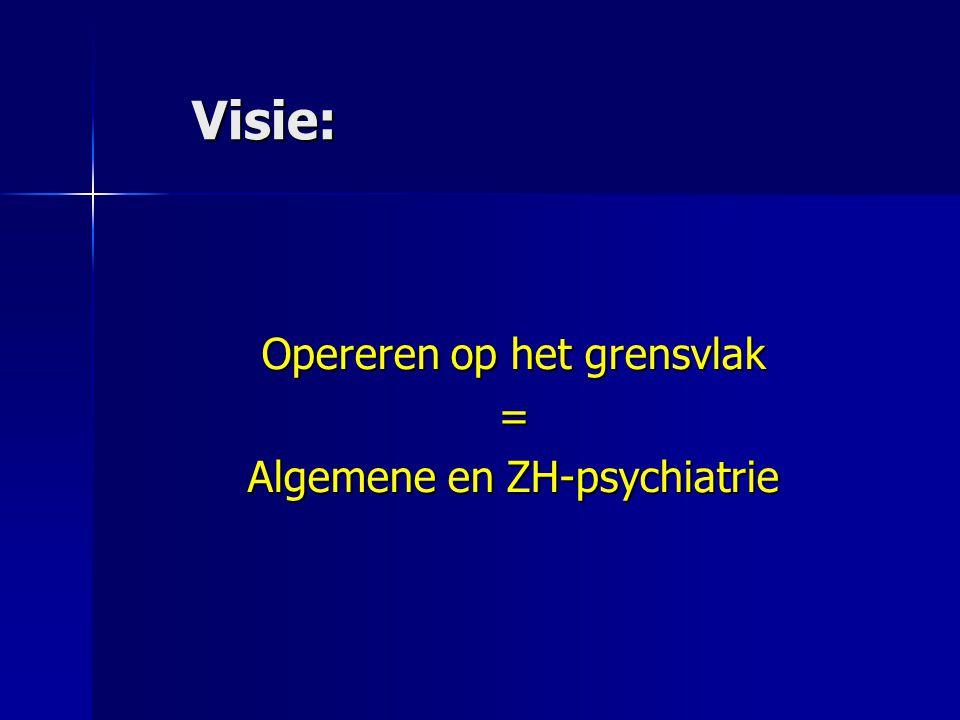 Opereren op het grensvlak = Algemene en ZH-psychiatrie
