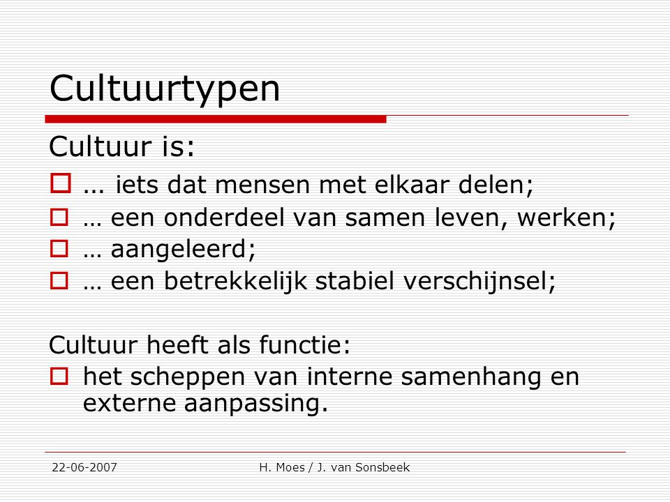 Cultuurtypen Cultuur is: … iets dat mensen met elkaar delen;