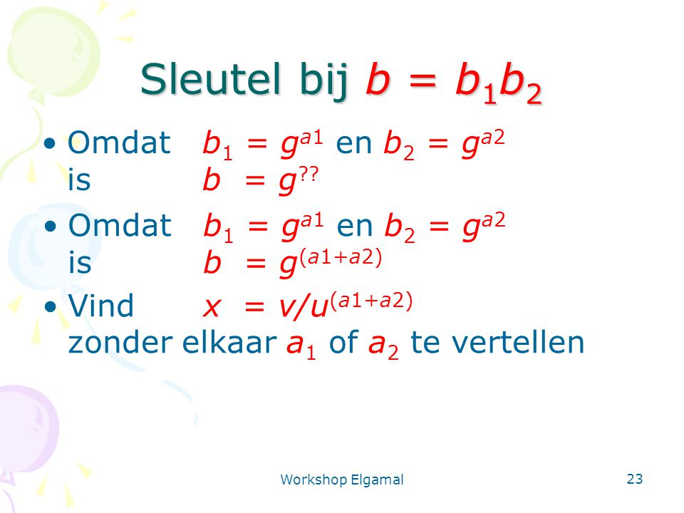 Sleutel bij b = b1b2 Omdat b1 = ga1 en b2 = ga2 is b = g