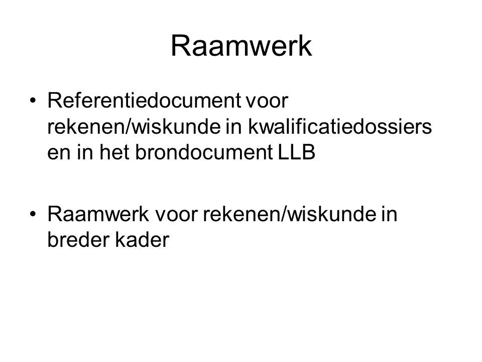 Raamwerk Referentiedocument voor rekenen/wiskunde in kwalificatiedossiers en in het brondocument LLB.