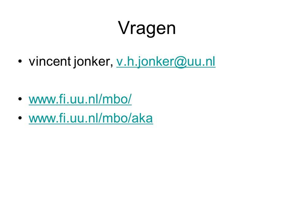 Vragen vincent jonker, v.h.jonker@uu.nl www.fi.uu.nl/mbo/