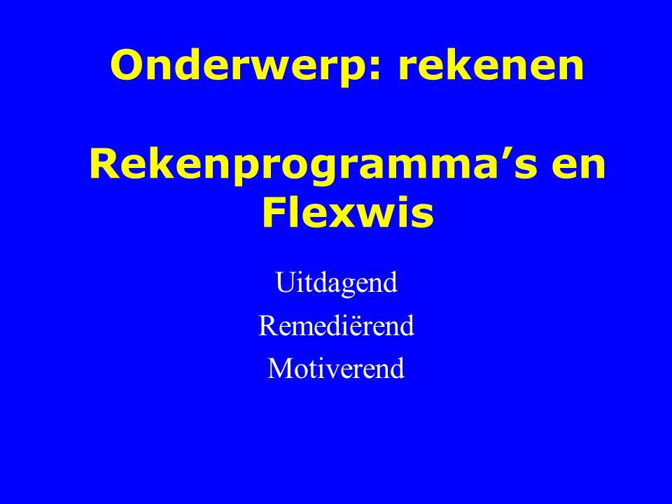 Onderwerp: rekenen Rekenprogramma's en Flexwis