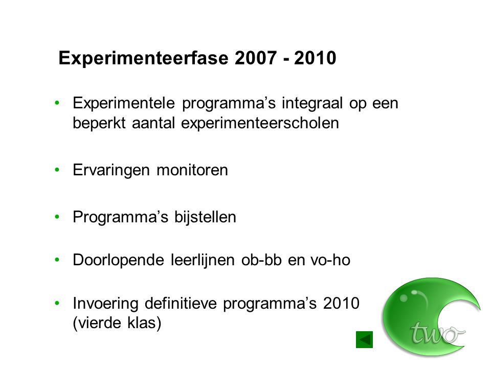 Experimenteerfase 2007 - 2010 Experimentele programma's integraal op een beperkt aantal experimenteerscholen.