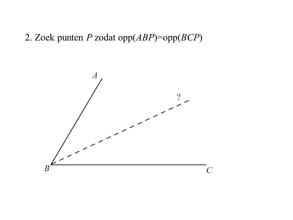 2. Zoek punten P zodat opp(ABP)=opp(BCP)