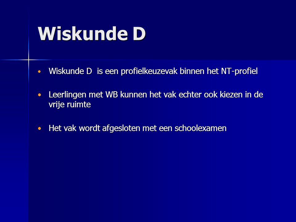 Wiskunde D • Wiskunde D is een profielkeuzevak binnen het NT-profiel. • Leerlingen met WB kunnen het vak echter ook kiezen in de vrije ruimte.
