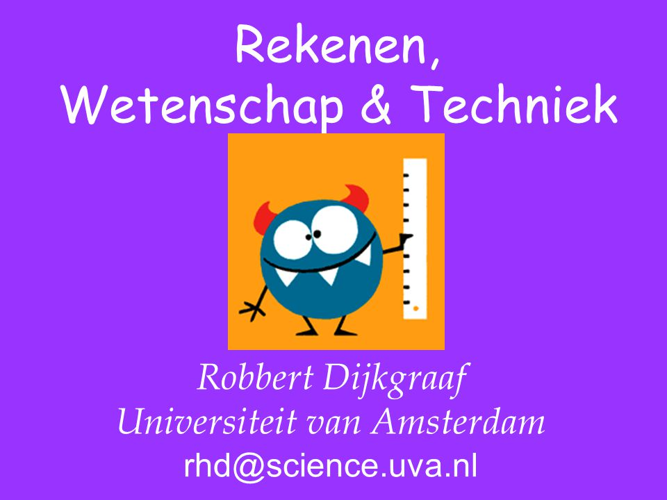 Robbert Dijkgraaf Universiteit van Amsterdam rhd@science.uva.nl