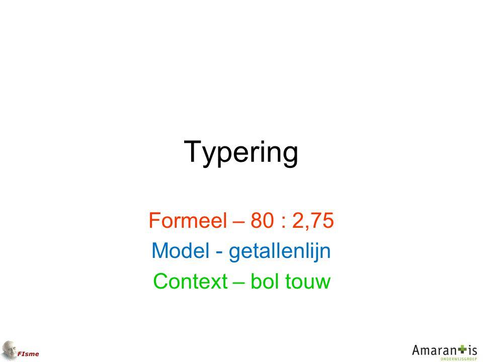 Formeel – 80 : 2,75 Model - getallenlijn Context – bol touw
