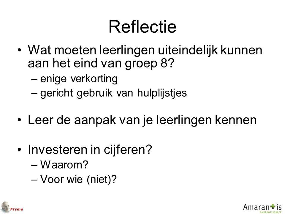 Reflectie Wat moeten leerlingen uiteindelijk kunnen aan het eind van groep 8 enige verkorting. gericht gebruik van hulplijstjes.