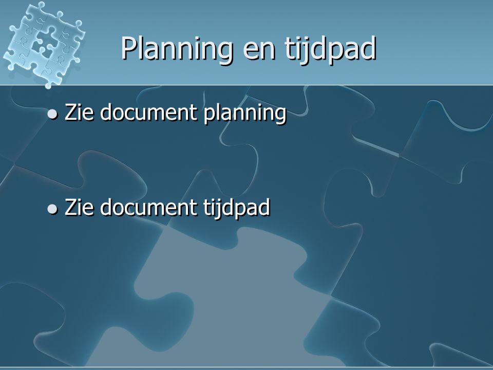 Planning en tijdpad Zie document planning Zie document tijdpad