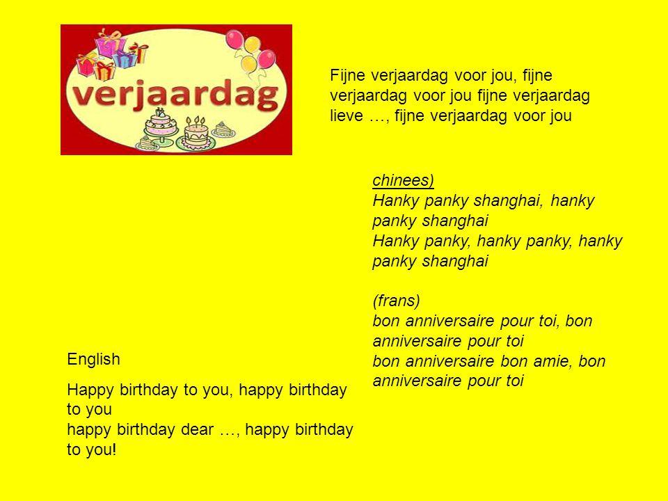 Fijne verjaardag voor jou, fijne verjaardag voor jou fijne verjaardag lieve …, fijne verjaardag voor jou