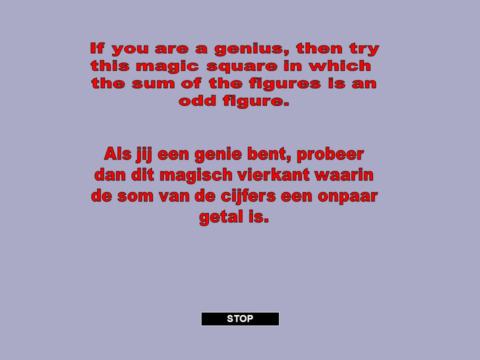 If you are a genius, then try this magic square in which
