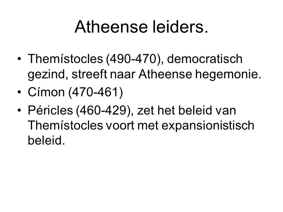 Atheense leiders. Themístocles (490-470), democratisch gezind, streeft naar Atheense hegemonie. Címon (470-461)