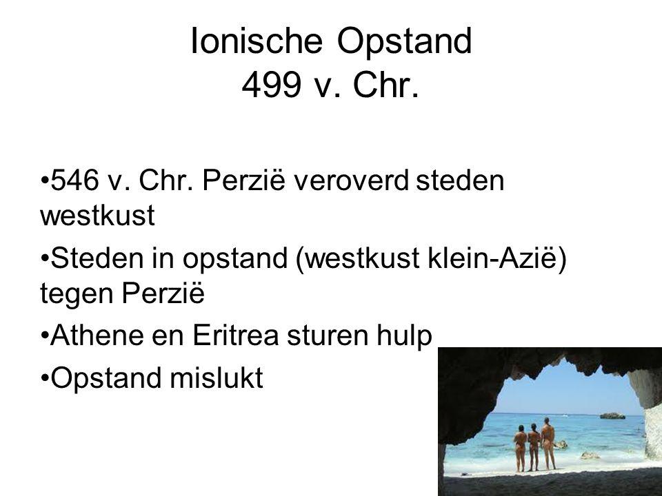 Ionische Opstand 499 v. Chr. 546 v. Chr. Perzië veroverd steden westkust. Steden in opstand (westkust klein-Azië) tegen Perzië.