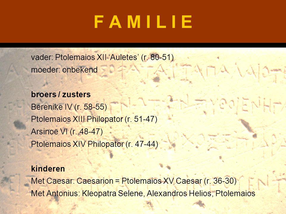 F A M I L I E vader: Ptolemaios XII 'Auletes' (r. 80-51)