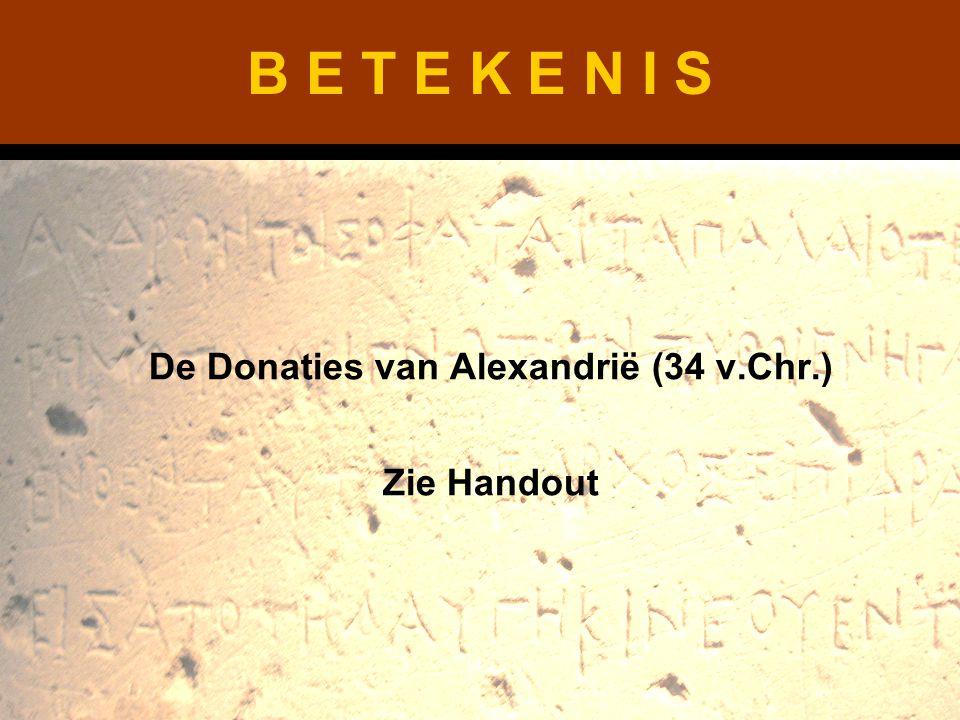 De Donaties van Alexandrië (34 v.Chr.) Zie Handout