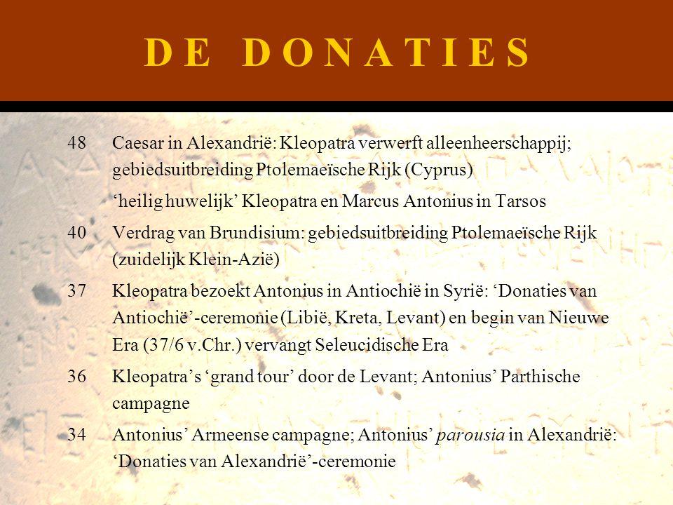 D E D O N A T I E S 48 Caesar in Alexandrië: Kleopatra verwerft alleenheerschappij; gebiedsuitbreiding Ptolemaeïsche Rijk (Cyprus)