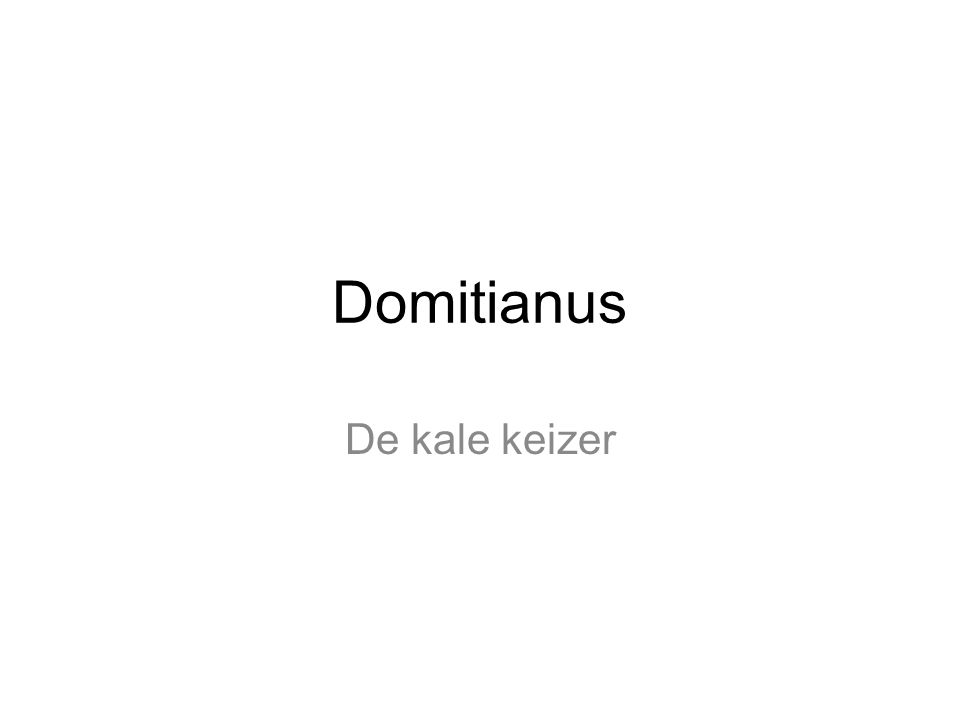 Domitianus De kale keizer