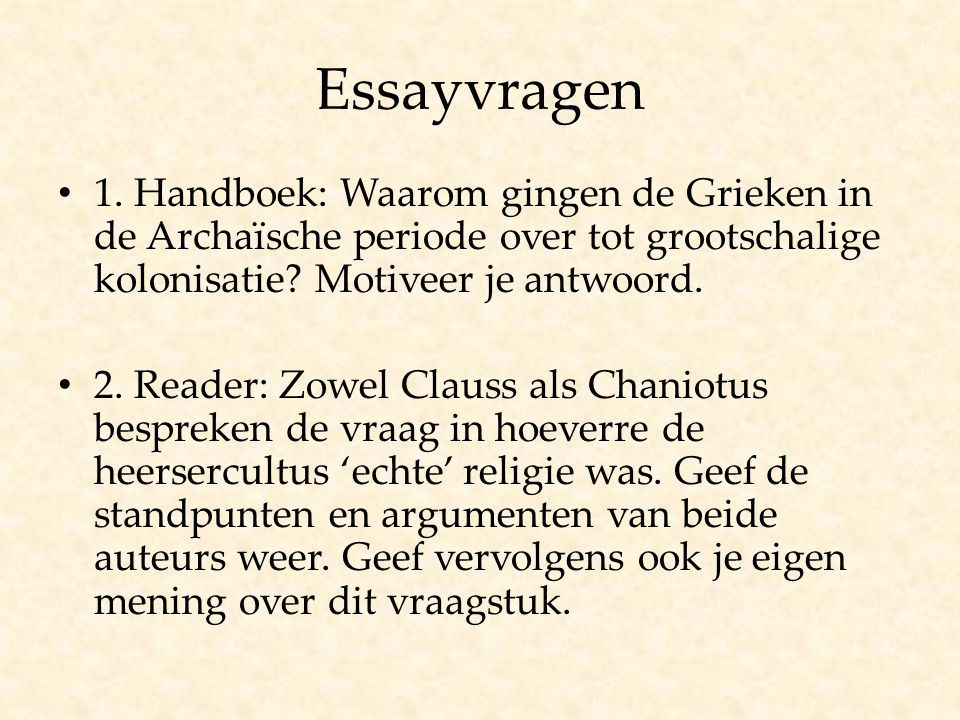Essayvragen 1. Handboek: Waarom gingen de Grieken in de Archaïsche periode over tot grootschalige kolonisatie Motiveer je antwoord.
