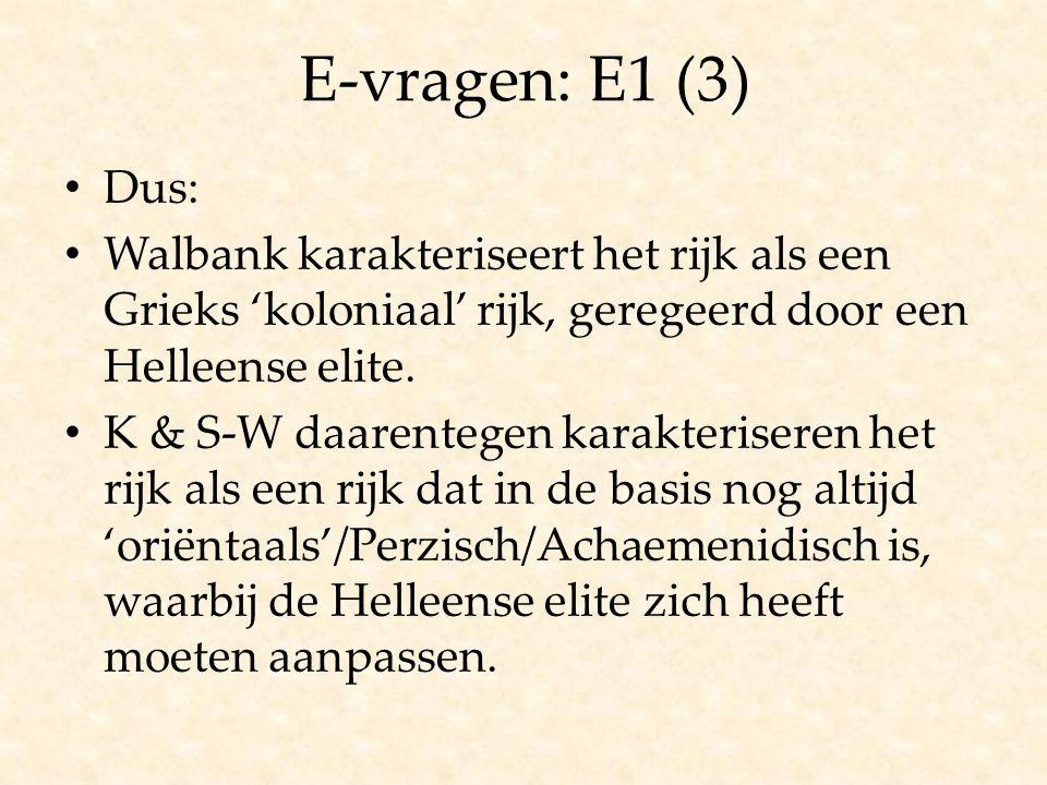 E-vragen: E1 (3) Dus: Walbank karakteriseert het rijk als een Grieks 'koloniaal' rijk, geregeerd door een Helleense elite.