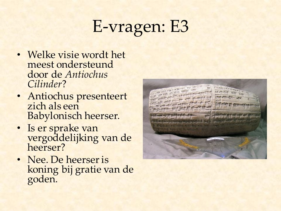 E-vragen: E3 Welke visie wordt het meest ondersteund door de Antiochus Cilinder Antiochus presenteert zich als een Babylonisch heerser.