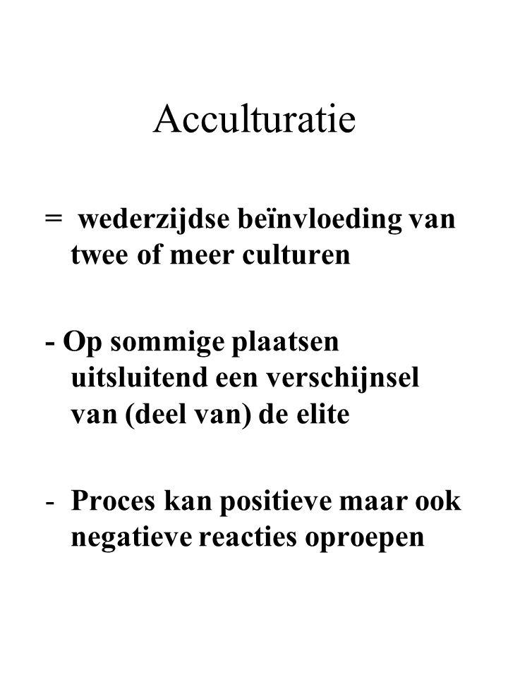 Acculturatie = wederzijdse beïnvloeding van twee of meer culturen