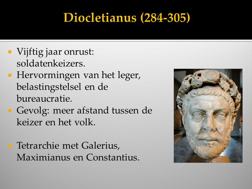Diocletianus (284-305) Vijftig jaar onrust: soldatenkeizers.