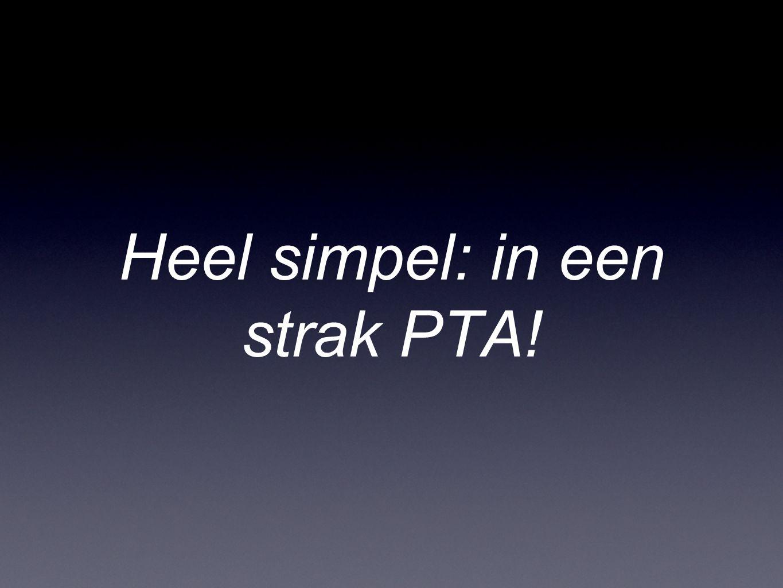 Heel simpel: in een strak PTA!