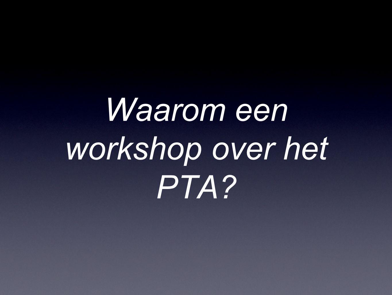 Waarom een workshop over het PTA