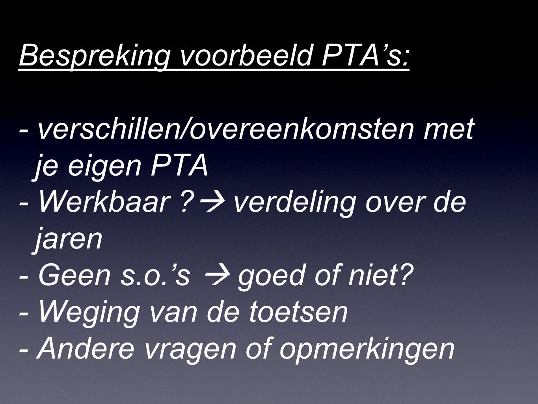 Bespreking voorbeeld PTA's: - verschillen/overeenkomsten met je eigen PTA - Werkbaar  verdeling over de jaren - Geen s.o.'s  goed of niet.