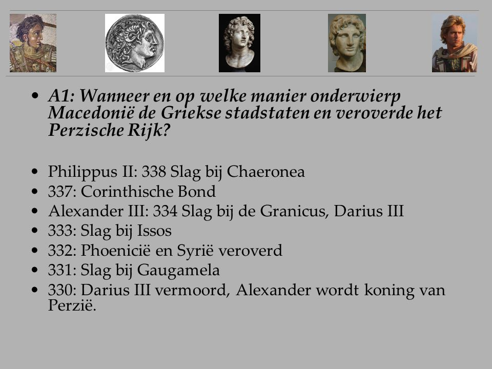 A1: Wanneer en op welke manier onderwierp Macedonië de Griekse stadstaten en veroverde het Perzische Rijk