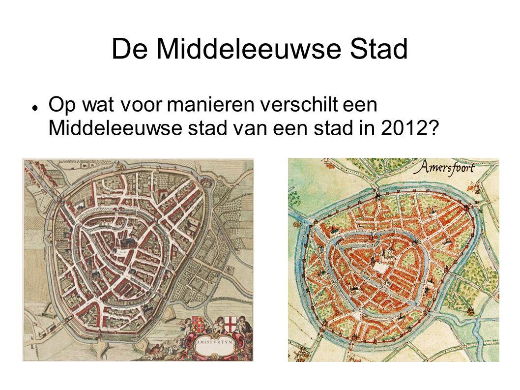 De Middeleeuwse Stad Op wat voor manieren verschilt een Middeleeuwse stad van een stad in 2012