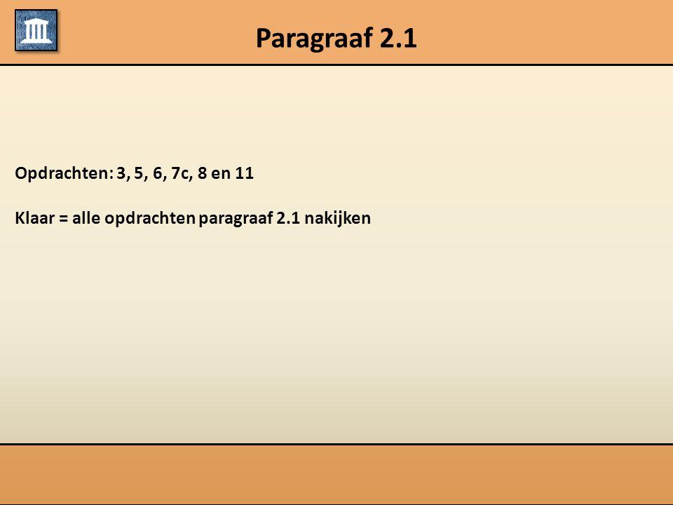 Paragraaf 2.1 Opdrachten: 3, 5, 6, 7c, 8 en 11