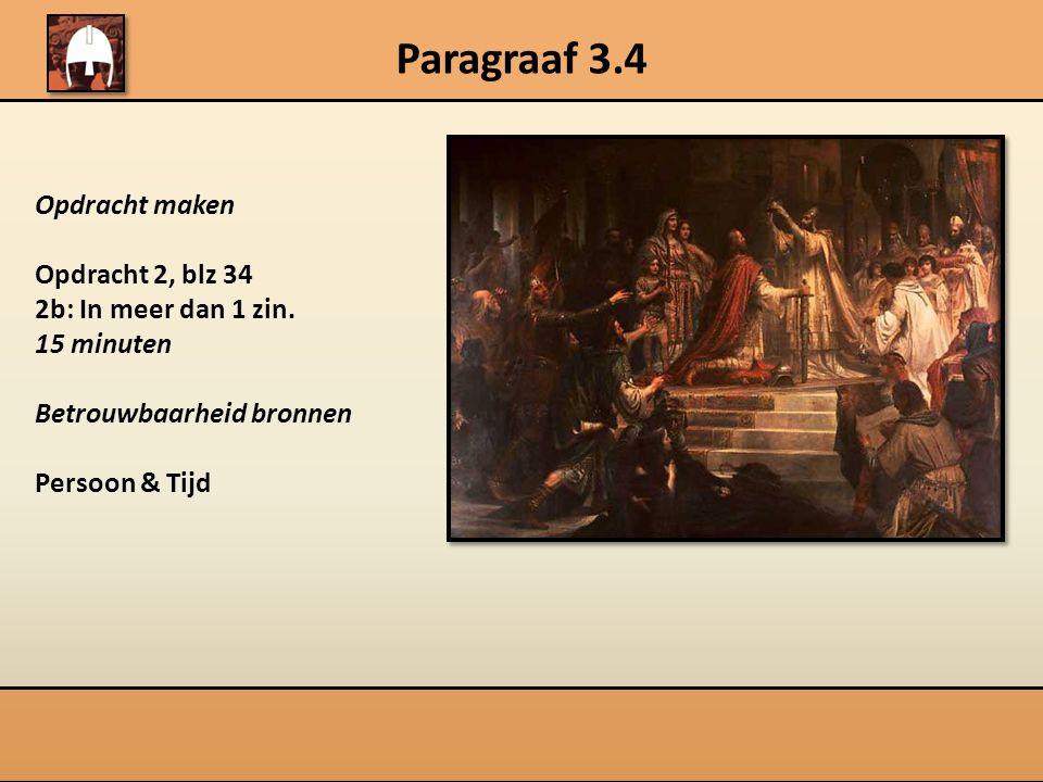 Paragraaf 3.4 Opdracht maken Opdracht 2, blz 34 2b: In meer dan 1 zin.